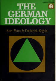From the Classics:  The German Ideology by Marx and Engels