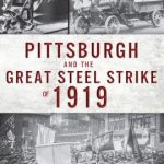 Book Review: Pittsburgh and the Great Steel Strike of 1919