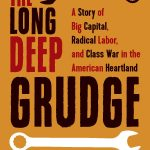 Review of The Long Deep Grudge: A Story of Big Capital, Radical Labor, Class War in the American Heartland