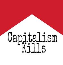 Capitalism Kills!