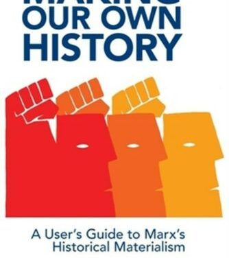 Book Review: Making our Own History: AUser's Guide to Marx's Historical Materialism