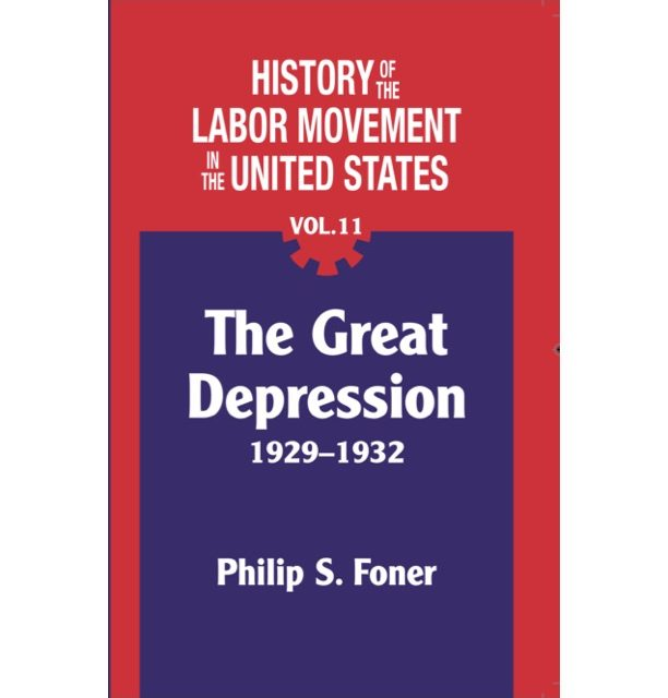 International Publishers to Bring out Phil Foner's History of Labor in the Great Depression, 1929-1932