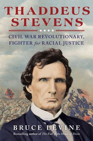 Book Review   Thaddeus Stevens: Civil War Revolutionary, Fighter for Racial Justice